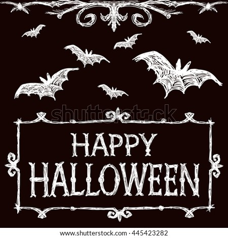Halloween vector illustration. Bats fly, creepy framework and letters. Drawing and lettering is handmade are made with white chalk on dark brown background. This useful to cards, poster, invitations.  - stock vector