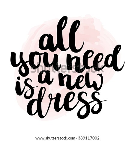 """Hand drawn brush ink lettering """"All you need is a new dress"""" isolated black on delicate pink watercolor background. All elements is vector elements, easy to edit. - stock vector"""