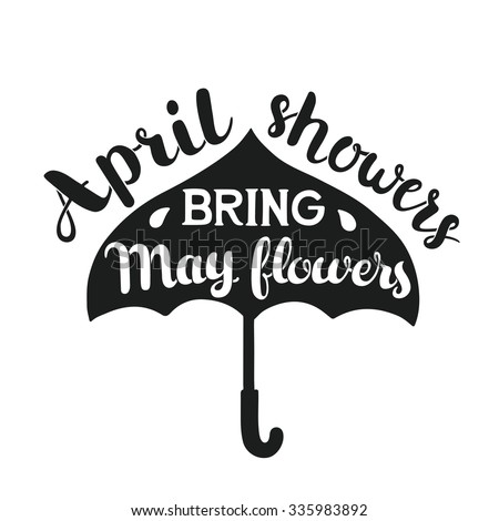 Hand drawn calligraphy lettering poster: motivation quote April Showers Bring May Flowers with umbrella. Typography vector illustration. - stock vector