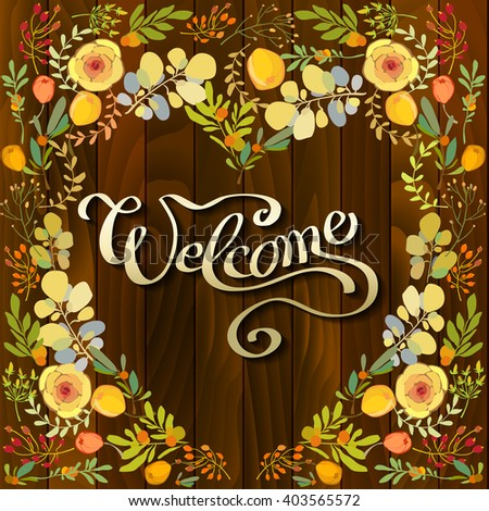 Hand drawn calligraphy sign - welcome, with floral border frame on brown wooden texture background. Greeting or invitation card. Vector orange yellow peony flowers, green branches and leaves. - stock vector