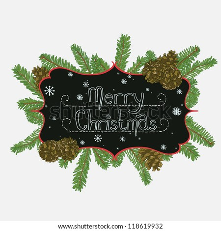 Hand drawn christmas frame design with fir tree branches and pine cones. Chalkboard frame with snowflakes and lines for the text. Merry Christmas. Vector illustration. - stock vector
