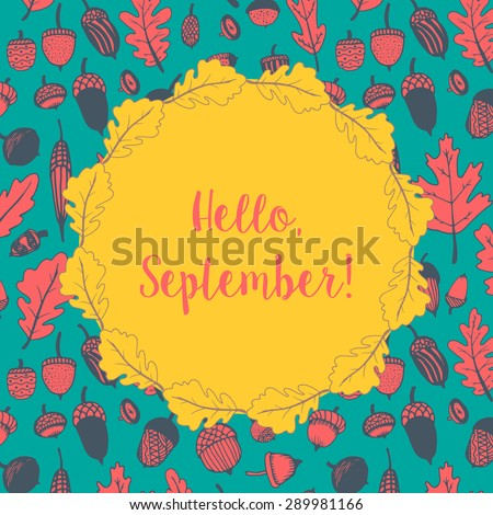 Hand drawn doodle autumn fall acorns and leaves pattern presented as a card. Hello september - stock vector
