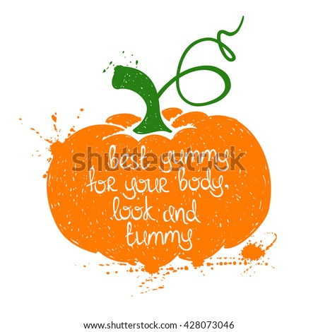 Hand drawn illustration of isolated colorful pumpkin silhouette on a white background. Typography poster with creative poetic quote inside - best yummy for your body, look and tummy. - stock vector