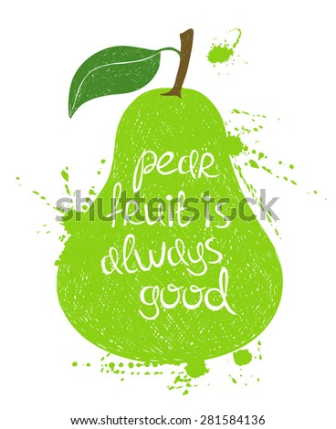 Hand drawn illustration of isolated green pear fruit silhouette on a white background. Typography poster with creative slogan.