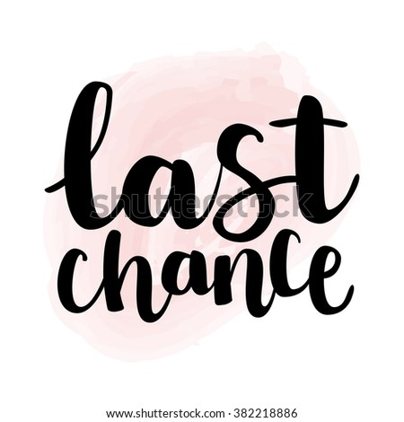 """Hand drawn ink brush lettering """"last chance"""" on light pink watercolor background. Vector, easy to edit - stock vector"""