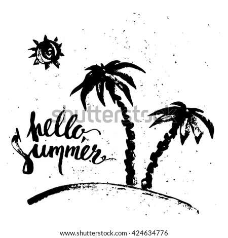 Hand drawn ink summer design. Grunge print, palm silhouettes, sun, hello summer brush lettering.