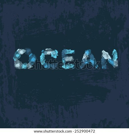 Hand drawn  inscription Ocean on dark vintage background . All objects are conveniently grouped  and are easily editable.