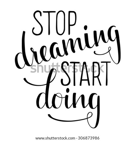 "Hand drawn inspirational quote ""Stop dreaming start doing"". Brush painted letters. Vector illustration.  - stock vector"