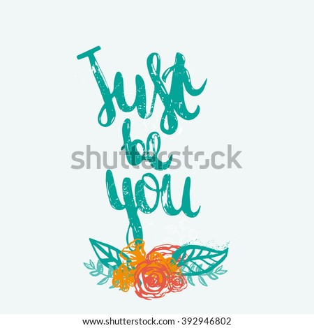 Hand drawn just be you card with vintage flowers. Just be vector illustration creative design. Motivational inspiration. - stock vector