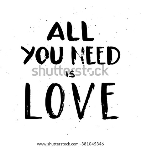 """Hand drawn lettering """"All you need is love"""" isolated on white  background. Vector. Easy to edit - stock vector"""
