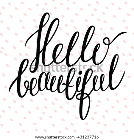 Hand drawn lettering - Hello beautiful/Modern brush calligraphy/Positive quote/Hello beautiful lettering card/Lettering quote/Lettering placard/Hand drawn quote for card, poster/Typographic lettering.