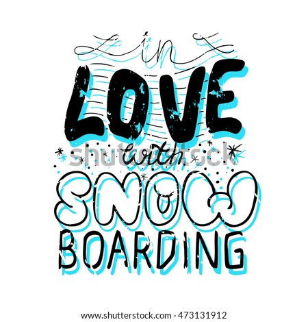 Hand-drawn lettering - In love with snowboarding. Vector design for t-shirt, poster.