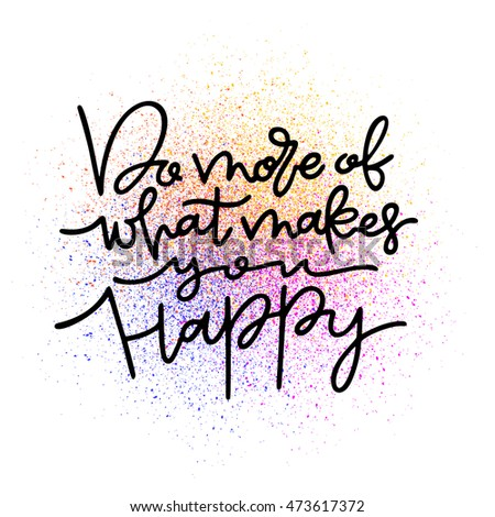 Hand drawn lettering phrase Do more of what makes you happy motivation quote on colorful paint splash. Isolated on white. Inspiring Motivation Quote Design. Vector Typography Poster Concept.