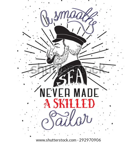 Hand drawn lettering poster. A Smooth Sea Never Made a Skilled Sailor - inspirational quote. Vector hand drawn typography design for T-shirt design,home decor element or other product. - stock vector
