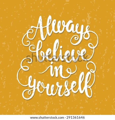 Hand drawn lettering poster. Always believe in yourself - inspirational quote. Vector hand drawn typography design for T-shirt design,home decor element or other product. - stock vector