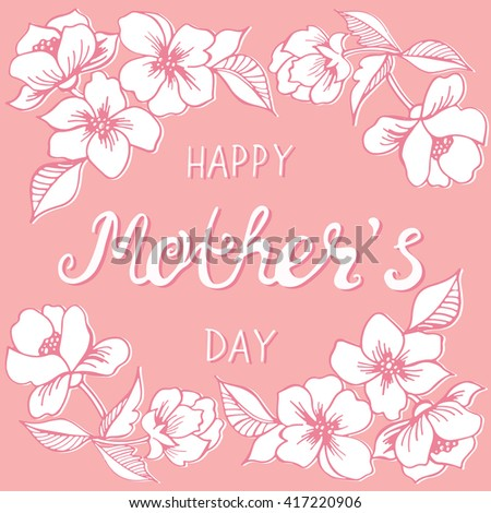 Hand drawn lettering poster with flowers. Vector calligraphy. Vintage typography card. Happy mothers day. - stock vector