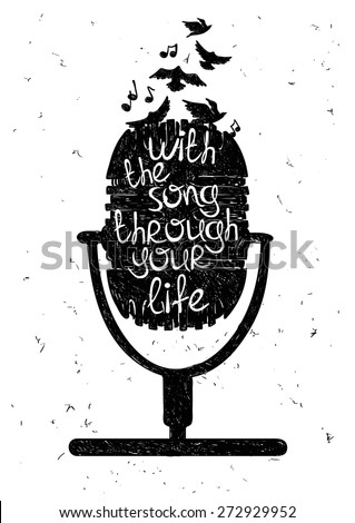 "Hand drawn musical illustration with silhouette of microphone. Creative typography poster with phrase ""With the song through your life"". - stock vector"