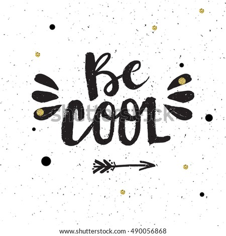 Hand Drawn Phrase Be Cool Lettering Design For Posters T Shirts Cards