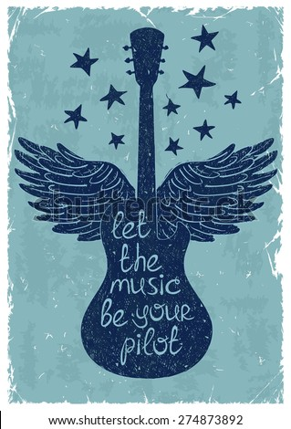 "Hand drawn retro musical illustration with silhouettes of guitar, wings and stars. Creative typography poster with phrase ""Let the music be your pilot"". - stock vector"