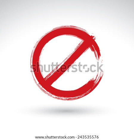 Hand drawn simple vector prohibition icon, brush drawing red realistic stop symbol, hand-painted ban sign isolated on white background. - stock vector