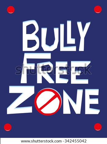 Hand drawn text in white on a blue wall poster with the words Bully Free Zone and a No Entry sign added for effect - stock vector