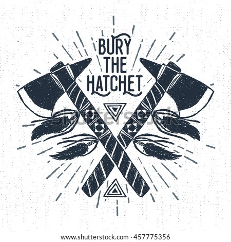 "Hand drawn tribal badge with textured tomahawks vector illustration and ""Bury the hatchet"" inspirational lettering."