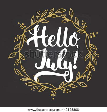 Hand Drawn Typography Lettering Phrase Hello, July! Isolated In Golden  Wreath On The Chalkboard