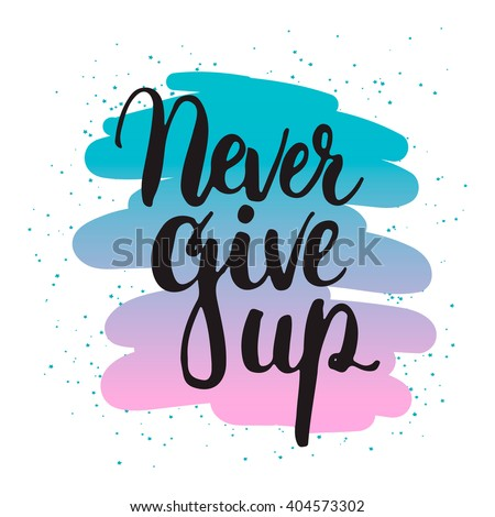 Hand Drawn Typography Lettering Phrase Never Give Up Isolated On The Colorful Background Modern Calligraphy