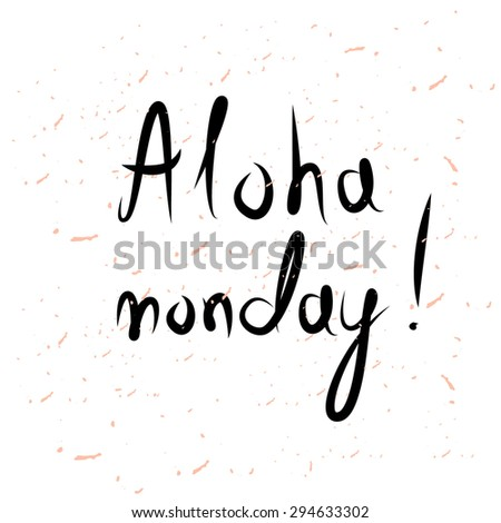 Hand drawn typography poster. Inspirational vector quote. Aloha Monday!  - stock vector