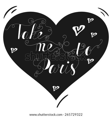 "Hand drawn typography poster. Lovely quote ""Take me to Paris"" isolated on heart background. Calligraphy lettering vector illustration for home decoration or postcard. - stock vector"