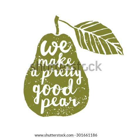 Hand drawn typography poster with pear. Typography poster with creative slogan. We make a pretty good pear - stock vector