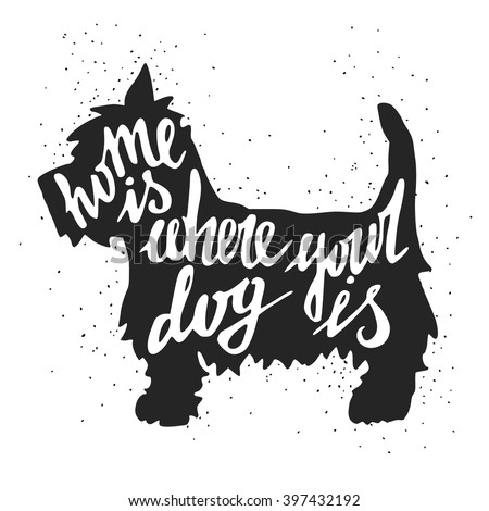 Hand drawn typography poster with silhouette and phrase in it. 'Home Is Where Your Dog Is' hand lettering quote. Vector illustration, can be used as a print for t'shirts, bags, cards and posters - stock vector