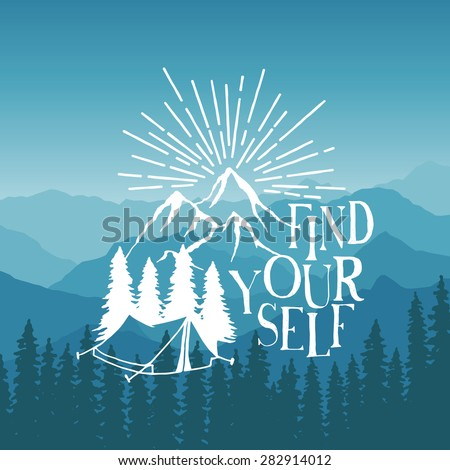 hand drawn typography poster with tent, pine trees and mountains. find yourself. artwork for hipster wear. vector Inspirational illustration on mountain background - stock vector
