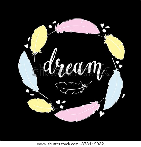 Hand drawnillustration in boho style with handdrawn feathers and word Dream handlettering  - stock vector
