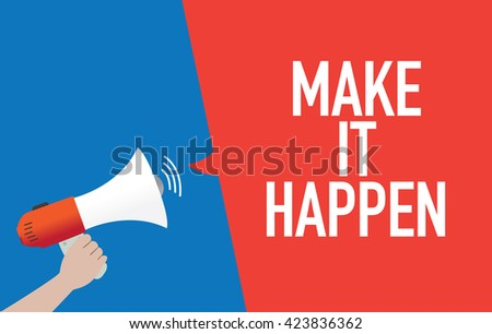 Hand Holding Megaphone with MAKE IT HAPPEN Announcement - stock vector