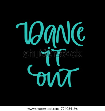 hand lettered phrase dance it out isolated on background great for dance studio decor