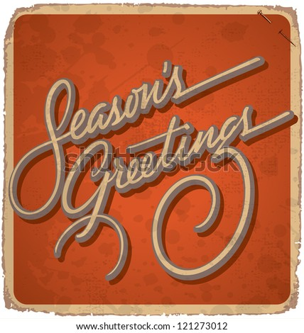 hand-lettered vintage SEASONS GREETINGS card - with handmade calligraphy, vector (eps10); grunge effects in a separate layer; - stock vector