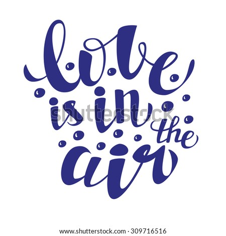 Hand lettering calligraphic typography poster.Romantic quote 'Love is in the air' isolated on white.For greeting cards, postcards, posters, t-shirts and other decorations.Vector illustration