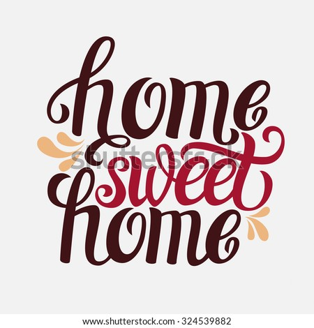 Hand lettering typography poster. Calligraphic quote 'Home sweet home'. For housewarming posters, greeting cards, home decorations. Vector illustration. - stock vector