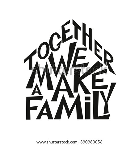 """Hand lettering typography poster. Inspirational family quote """" Together we make a family"""". For posters, prints, cards, t shirt design, housewarming, wedding, home decorations, pillows, bags. Vector - stock vector"""
