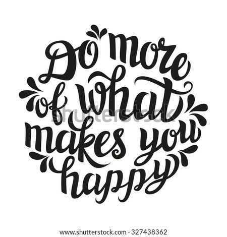 Hand lettering typography poster.Inspirational quote 'Do more of what makes you happy' isolated on white.For posters, cards, home decorations, t shirt design.Vector illustration. - stock vector