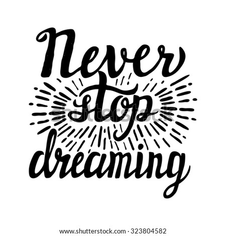 Hand lettering typography poster.Inspirational quote 'Never stop dreaming'.For posters, cards, home decorations.Vector illustration. - stock vector