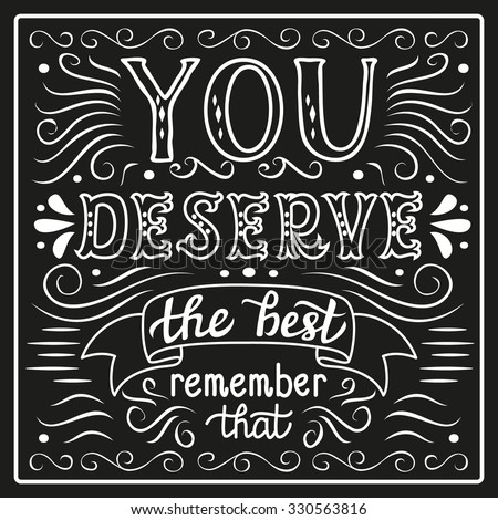 Hand lettering typography poster.Inspirational quote 'You deserve the best' on black background.Chalkboard calligraphy script.For posters, cards, home decorations, t shirt design.Vector illustration. - stock vector