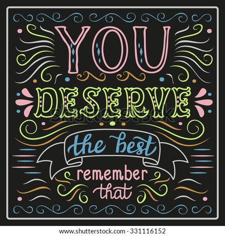 Hand lettering typography poster.Inspirational quote 'You deserve the best' on black background.Chalkboard calligraphy.For posters, cards, home decorations, t shirt design.Vector illustration. - stock vector