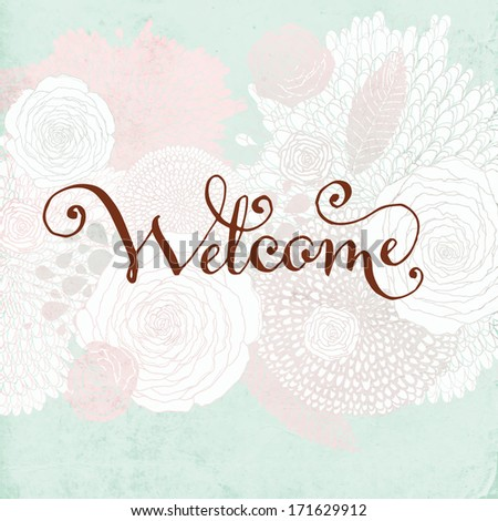 Hand Made Calligraphy Lettering Welcome. Flower Ornament, Retro Textured Background. - stock vector