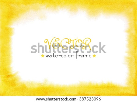 Hand painted watercolor background. Abstract painting. Watercolor wash. Hand drawn texture. Yellow watercolour abstract background. Watercolor texture with soft edges and gradient. Watercolour frame. - stock vector