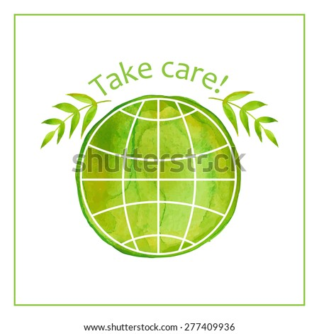 Hand painting watercolor  earth and tree leaves on white background and the text Take care. Environmental logo. Vector illustration. - stock vector