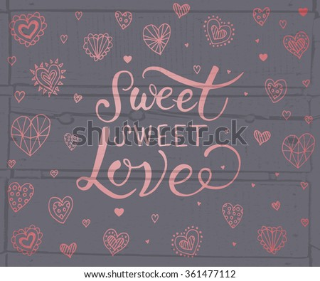 Hand sketched Sweet Sweet Love text. Valentine's Day typography. Hand drawn lettering for Saint Valentine's Day card template. St. Valentine's Day banner, flyer. Romantic quote lettering