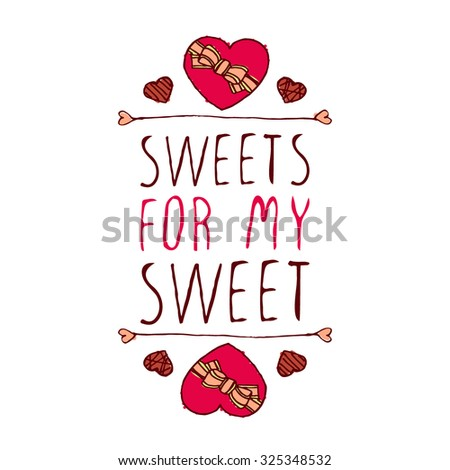 Hand-sketched typographic element  with doodle heart shaped chocolate candies. Sweets for my sweet. - stock vector
