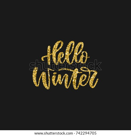 Hand Written Holiday Phrase   Hello Winter. Golden Glitter Calligraphy  Isolated On Black Background.